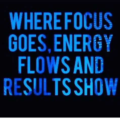 WHERE FOCUS GOES ENERGY FLOWS AND RESULTS SHOW SY W UGDO